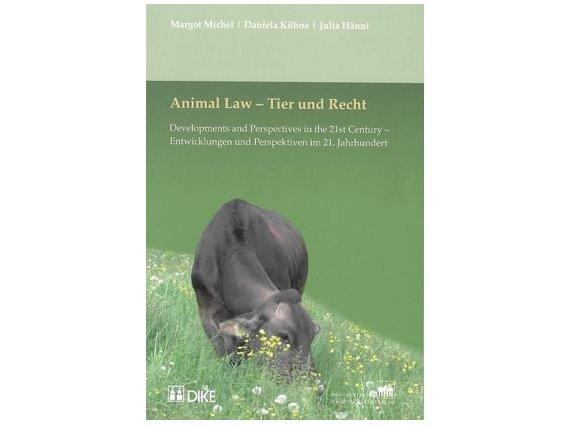 Animal Law - Developments and Perspectives in the 21st Century / Tier und Recht - Entwicklungen und Perspektiven im 21. Jahrhundert